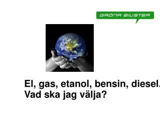 El, gas, etanol, bensin, diesel... Vad ska jag välja?