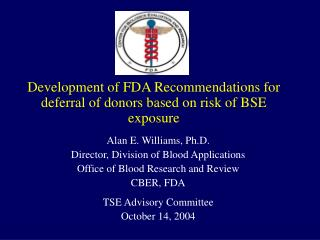 Development of FDA Recommendations for deferral of donors based on risk of BSE exposure