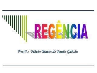 Profª .:  Flávia Motta de Paula Galvão