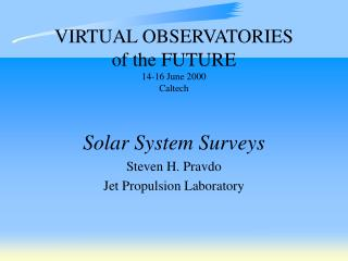 VIRTUAL OBSERVATORIES  of the FUTURE 14-16 June 2000 Caltech
