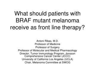 What should patients with BRAF mutant melanoma receive as front line therapy?