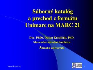 Súborný katalóg  a prechod z formátu  Unimarc na MARC 21