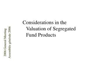 Considerations in the Valuation of Segregated Fund Products
