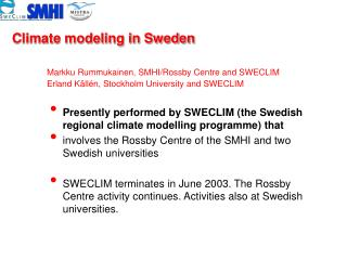 Presently performed by SWECLIM (the Swedish regional climate modelling programme) that