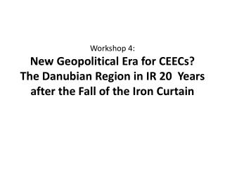 Application of IR Theories to the Geopolitical Changes in the Danubian Region Ivan DIMITROV