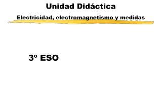 Unidad Did�ctica Electricidad, electromagnetismo y medidas