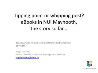Tipping point or whipping post? eBooks in NUI Maynooth,  the story so far...