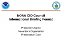 NOAA CIO Council  Informational Briefing Format