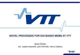 NOVEL PROCESSES FOR SOI-BASED MEMS AT VTT