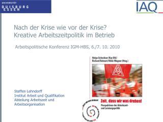 Steffen Lehndorff Institut Arbeit und Qualifikation Abteilung Arbeitszeit und Arbeitsorganisation