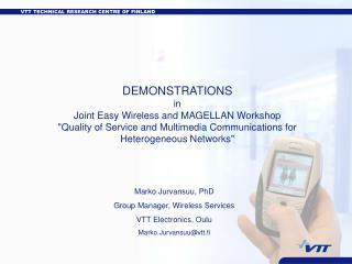 Marko Jurvansuu, PhD Group Manager, Wireless Services  VTT Electronics, Oulu
