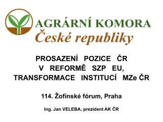 PROSAZENÍ   POZICE   ČR   V   REFORMĚ   SZP   EU,  TRANSFORMACE   INSTITUCÍ   MZe ČR