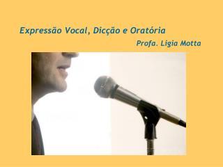 Expressão Vocal, Dicção e Oratória Profa. Ligia Motta