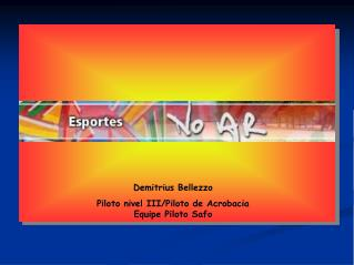 Demitrius Bellezzo Piloto nivel III/Piloto de Acrobacia Equipe Piloto Safo