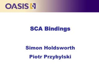 SCA Bindings Simon Holdsworth Piotr Przybylski