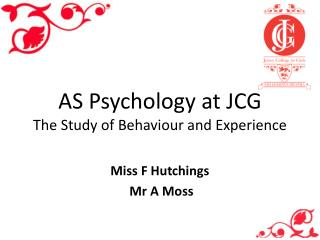 AS Psychology at JCG The Study of Behaviour and Experience