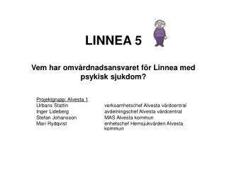 LINNEA 5 Vem har omv�rdnadsansvaret f�r Linnea med psykisk sjukdom?
