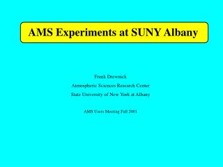 AMS Experiments at SUNY Albany