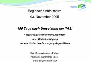 Regionales Abfallforum 03. November 2005 156 Tage nach Umsetzung der TASi