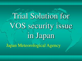 Trial Solution for VOS security issue  in Japan