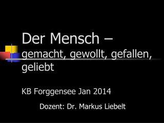 Der Mensch �  gemacht, gewollt, gefallen, geliebt KB Forggensee Jan 2014