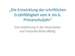 """""""Die Entwicklung der schriftlichen Erzählfähigkeit vom 4. bis 6. Primarschuljahr"""""""