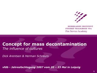 Concept for mass decontamination The influence of cultures Dick Arentsen & Herman Schreurs