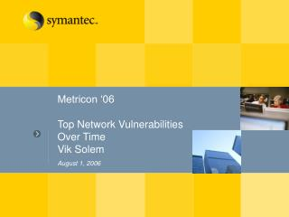 Metricon �06 Top Network Vulnerabilities  Over Time Vik Solem August 1, 2006