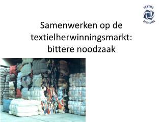 Samenwerken op de  textielherwinningsmarkt:  bittere noodzaak