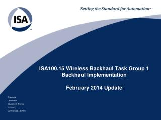 ISA100.15 Wireless Backhaul Task Group 1 Backhaul Implementation February 2014 Update