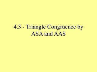 4.3 - Triangle Congruence by ASA and AAS
