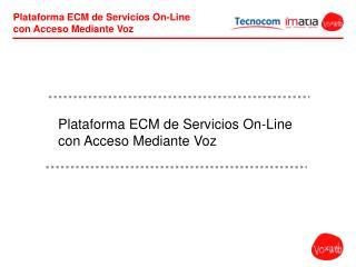 Plataforma ECM de Servicios On-Line con Acceso Mediante Voz