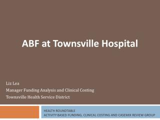 Health Roundtable Activity Based Funding, Clinical Costing and  Casemix  Review Group