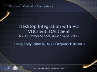 Desktop Integration with VO VOClient, DALClient NVO Summer School, Aspen Sept  2006