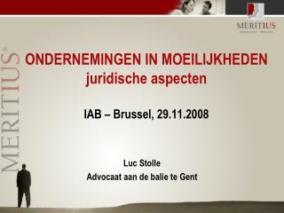 ONDERNEMINGEN IN MOEILIJKHEDEN juridische aspecten IAB – Brussel, 29.11.2008