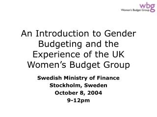 An Introduction to Gender Budgeting and the Experience of the UK Women's Budget Group