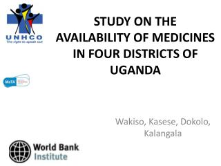 STUDY ON THE AVAILABILITY OF MEDICINES IN FOUR DISTRICTS OF UGANDA