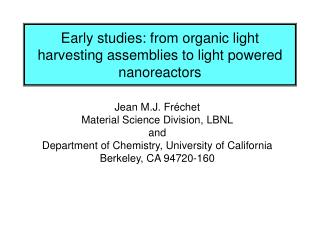 Early studies: from organic light harvesting assemblies to light powered nanoreactors