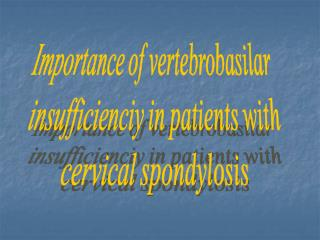 Importance of vertebrobasilar  insufficienciy in patients with  cervical spondylosis