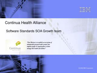 Continua Health Alliance  Software Standards SOA Growth team