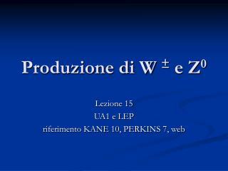 Produzione di W  ±  e Z 0