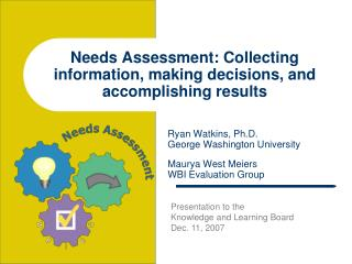 Needs Assessment: Collecting information, making decisions, and accomplishing results