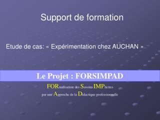 Support de formation   Etude de cas:   Exp rimentation chez AUCHAN