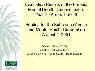 David L. Shern, Ph.D. and the Evaluation Team Louis de la Parte Florida Mental Health Institute