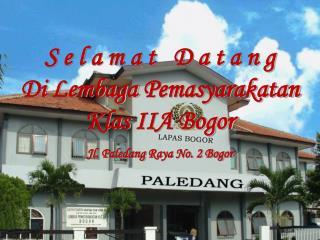 S e l a m a t   D a t a n g  Di  Lembaga Pemasyarakatan Klas  IIA Bogor