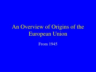 An Overview of Origins of the European Union