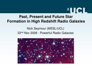 Nick Seymour (MSSL/UCL)  22 nd  Nov 2009 - Powerful Radio Galaxies