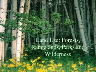 Land Use: Forests, Rangelands, Parks and Wilderness