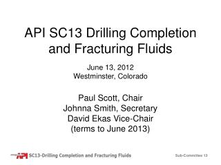 API SC13 Drilling Completion and Fracturing Fluids June 13, 2012 Westminster, Colorado