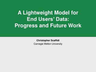 A Lightweight Model for  End Users' Data:  Progress and Future Work